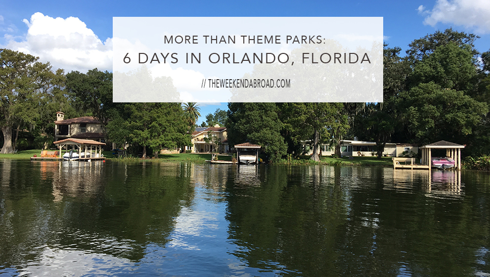 More Than Theme Parks: 6 Days in Orlando, Florida