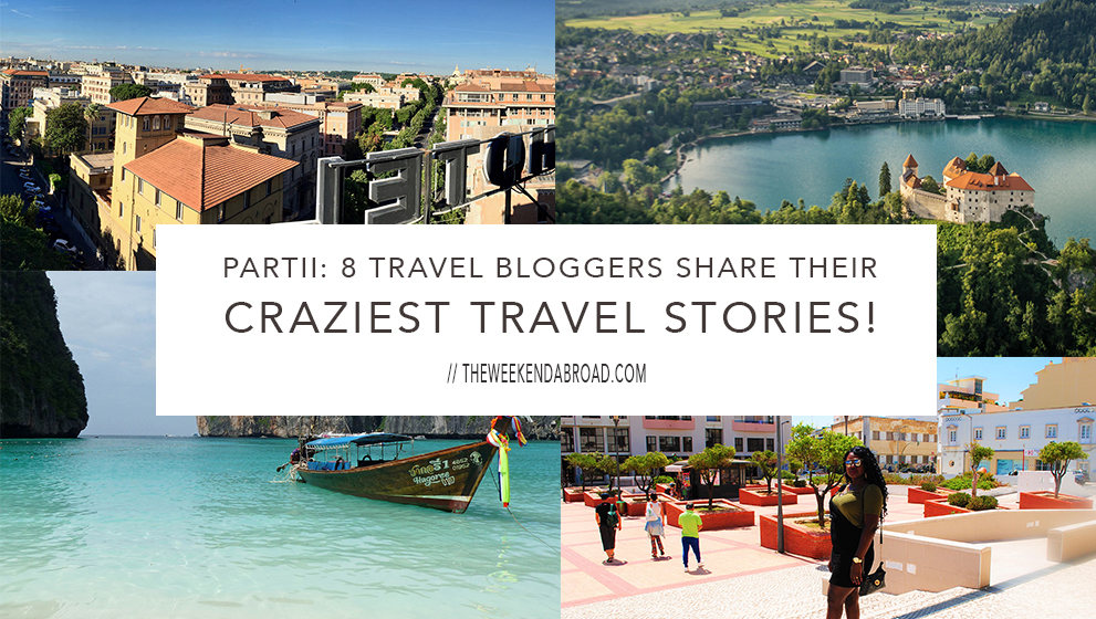 8 Travel Bloggers Share Their Craziest Travel Stories (Part 2)