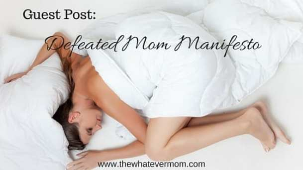 Guest Post- Defeated Mom Manifesto