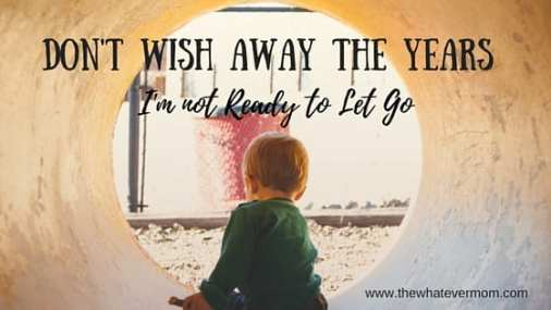 Don't Wish Away The Years