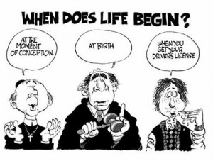 when does life begin 300x227 Abortion Myth Direction. Playing the Pro Life Movement for Political Gain.