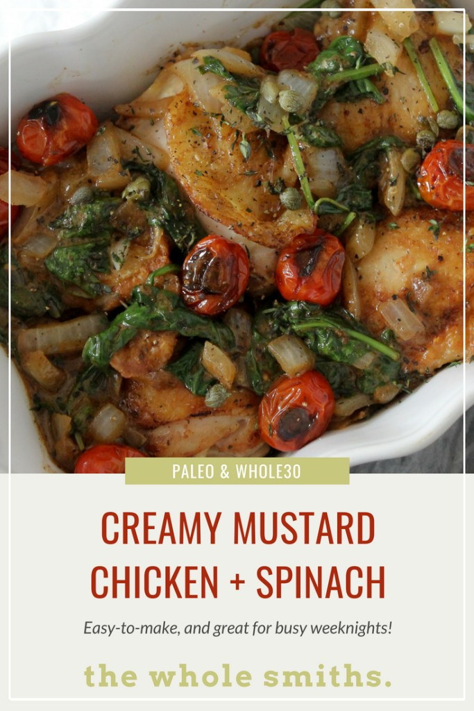This Creamy Mustard Chicken + Spinach is Paleo and Whole30 compliant. A simple yet decadent recipe that's great for a busy weeknight.