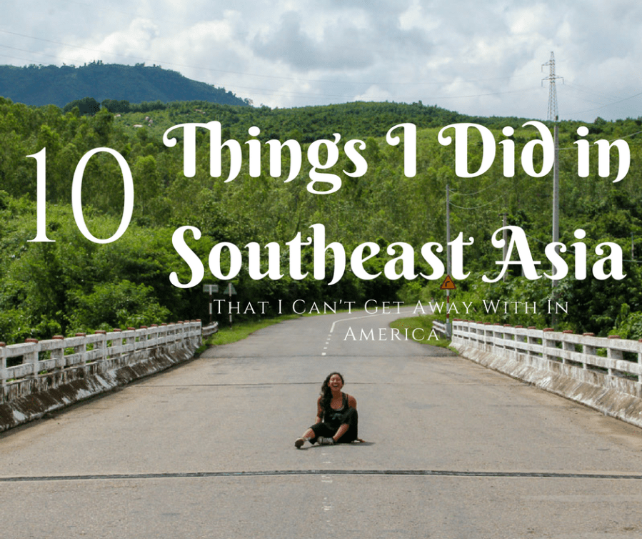 You can get away with a lot in Southeast Asia
