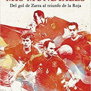 libro mis mundiales, del gol de zarra al triunfo de la roja