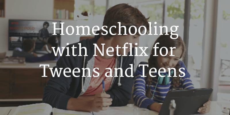 Homeschooling with Netflix for Tweens and Teens