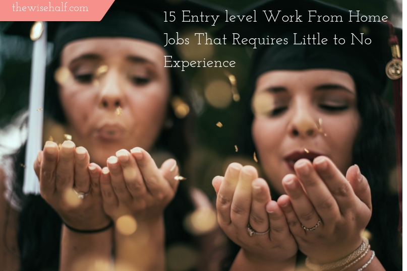15 Entry Level Work From Home Jobs Requires Little To No Experience The Wise Half