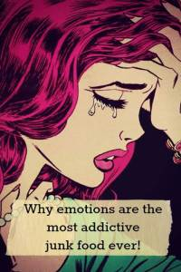 why emotions are the most addictive junk food ever!