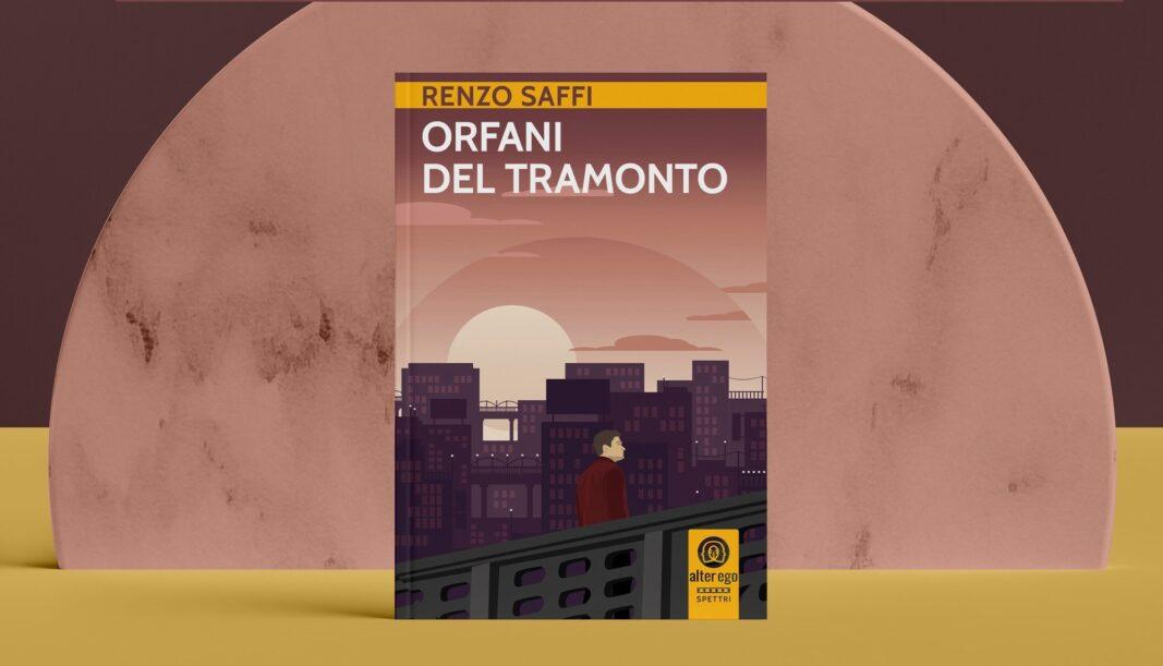 """""""Orfani del tramonto"""", il nuovo avvincente romanzo di Renzo Saffi"""