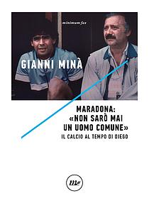"""""""Non sarò mai un uomo comune"""": il Maradona di Minà"""