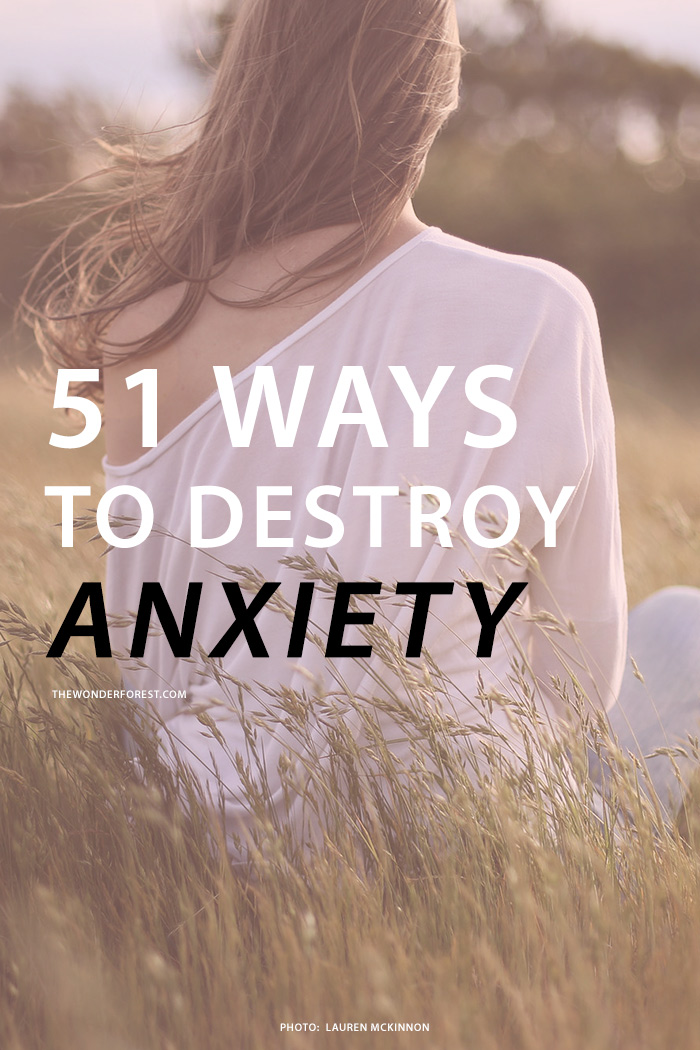 51 Ways to Destroy Anxiety (Wonder Forest.com)