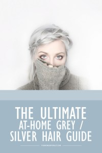 The Ultimate Guide to Dyeing Your Hair Silver or Grey at