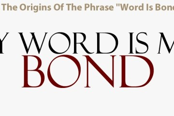 The_Origins_Of_The_Phrase_Word_Is_Bond