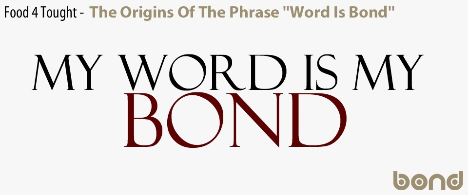 The Origins Of The Phrase Word Is Bond Word Is Bond