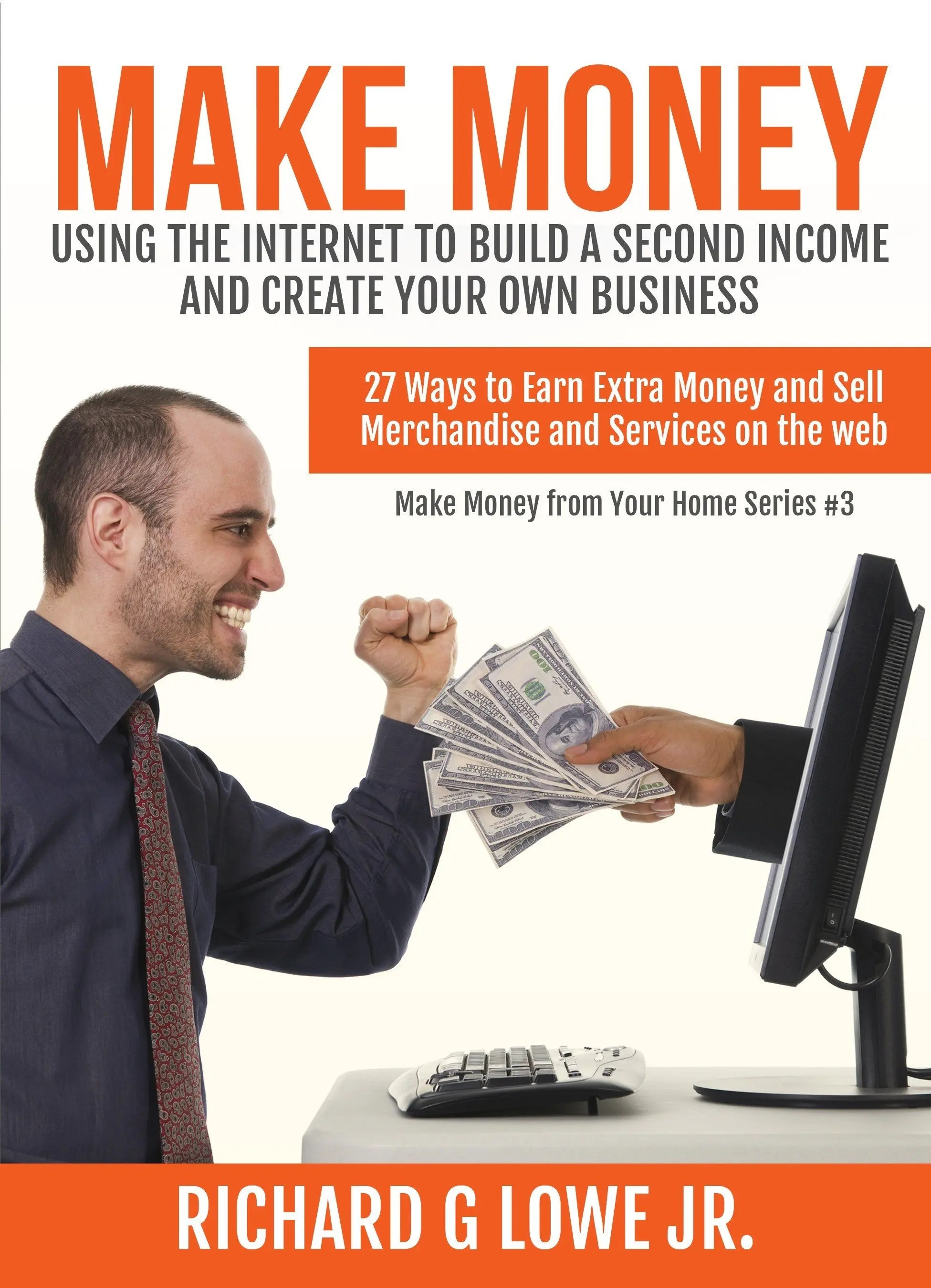 Make Money Using The Internet To Build A Second Income And
