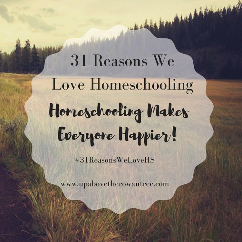 31 Reasons We love Homeschooling