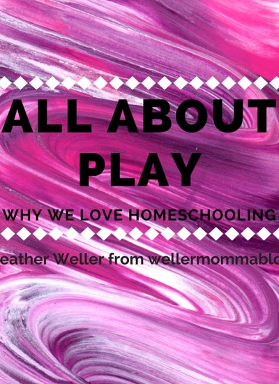 Why We Love Homeschooling: All About Play