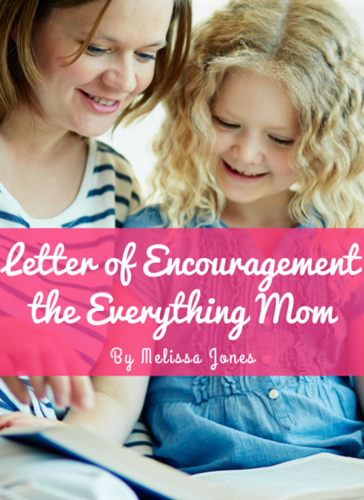 A Letter of Encouragement To The Everything Mom
