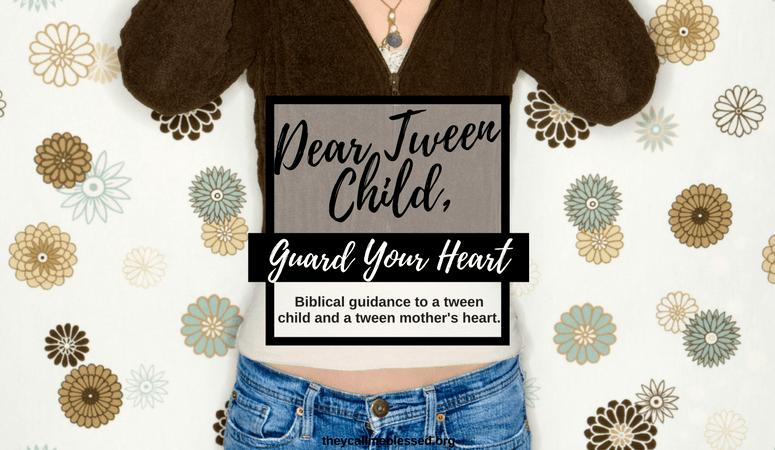 Dear Tween Child, Guard Your Heart.