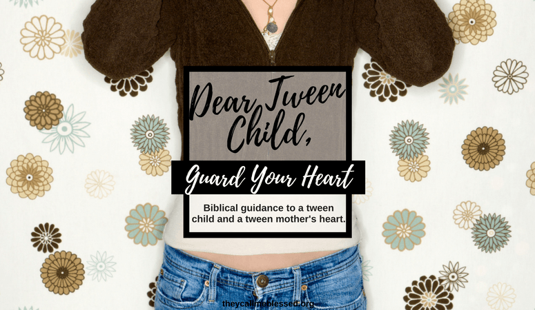 Dear Tween Child, Guard Your Heart.