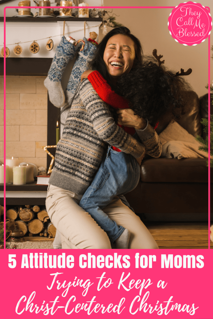 Five Attitude Checks for Moms Keeping a Christ-Centered Christmas