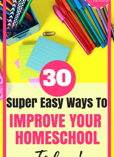 30 Easy Ways to Improve Your Homeschool Today
