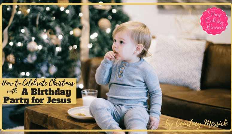 How to Celebrate Christmas with a Birthday Party for Jesus