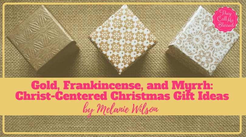 Gold, Frankincense and Myrrh: Christ-Centered Christmas Gift Ideas