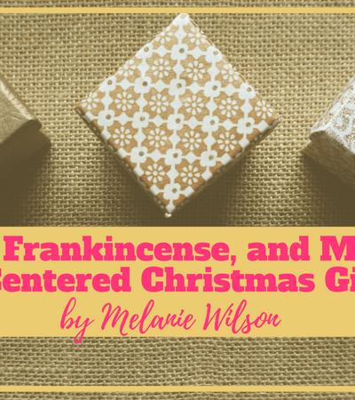 Gold, Frankincense and Myrrh: Christ-Centered Christmas Gift Ideas
