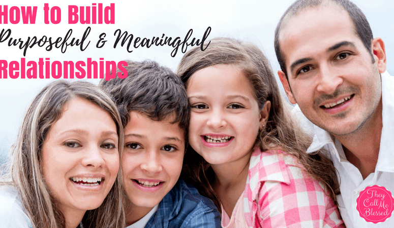How to Build Purposeful And Meaningful Relationships
