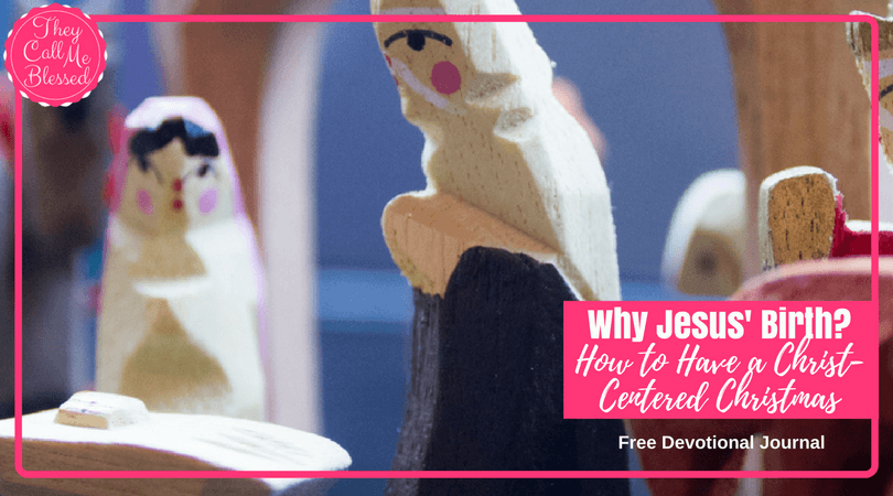 Why Jesus' Birth: How to Have A Christ-Centered Christmas {Free Printable Devotional}