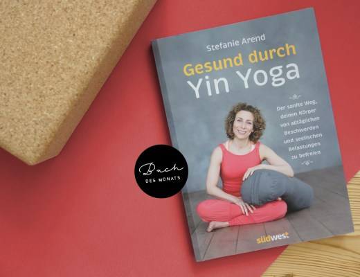 Gesund durch Yin Yoga von Stefanie Arend Buchtipp Buch des Monats August 2017 Yoga Ratgeber Yin Yoga Sequenzen Faszientherapie Meridian-Heilkunde