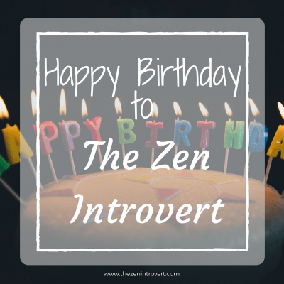 Happy Birthday to a new website, The Zen Introvert, a place to find peace and balance in the Midlife and learn to ride it's ups and downs.