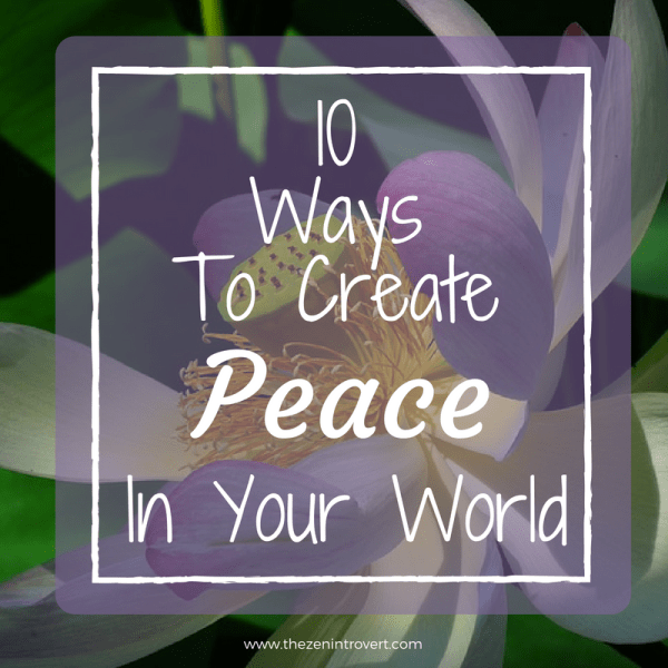 10 Ways to Create Peace in Your World