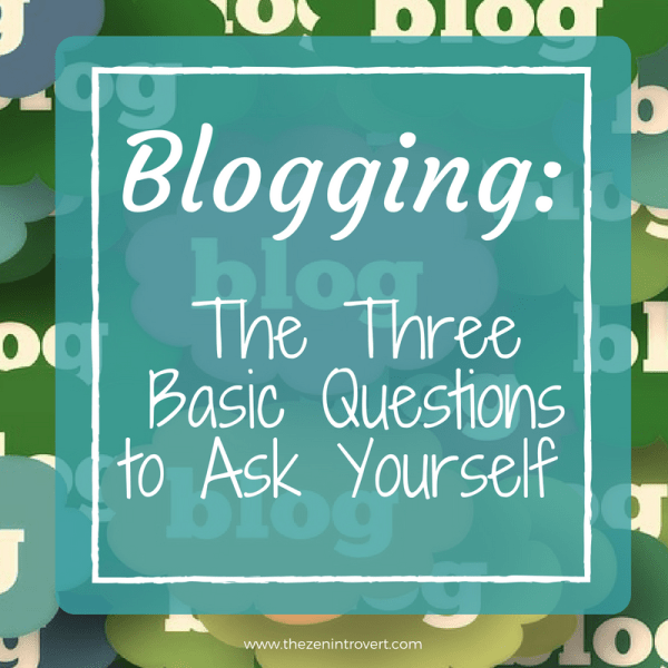 Blogging: The Three Basic Questions to Ask Yourself Before You Start