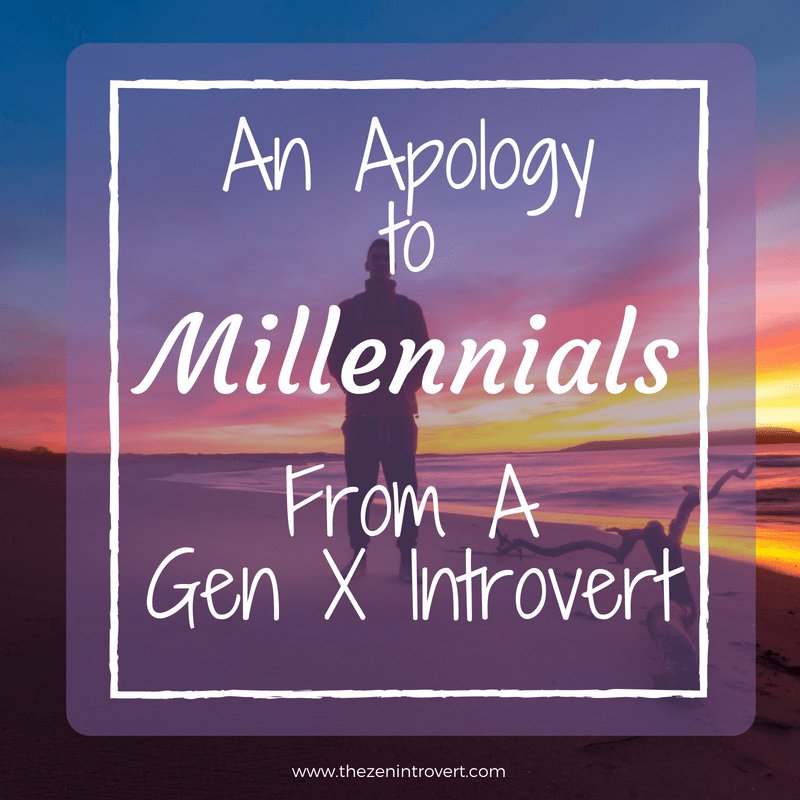 I didn't know there were any introverted Millennials. Really, I didn't. I didn't think about your generation one way or another until last year.