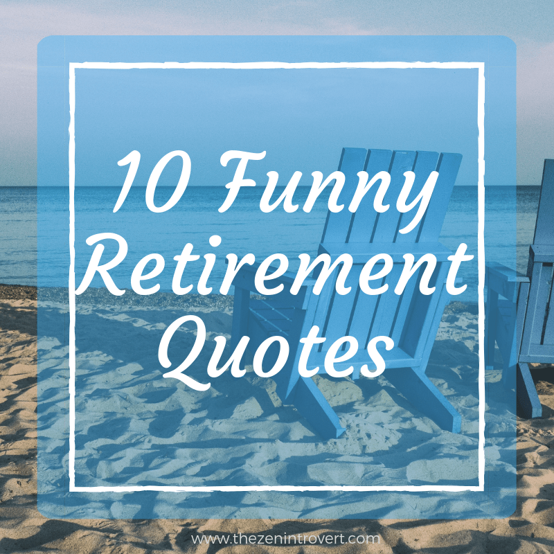 10 Funny Retirement Quotes - The Zen Introvert