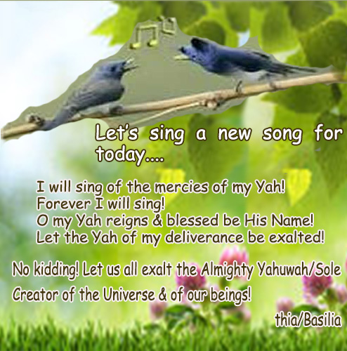 LETS SING NEW SONG BIRDSsinging of the mercies of my Yah