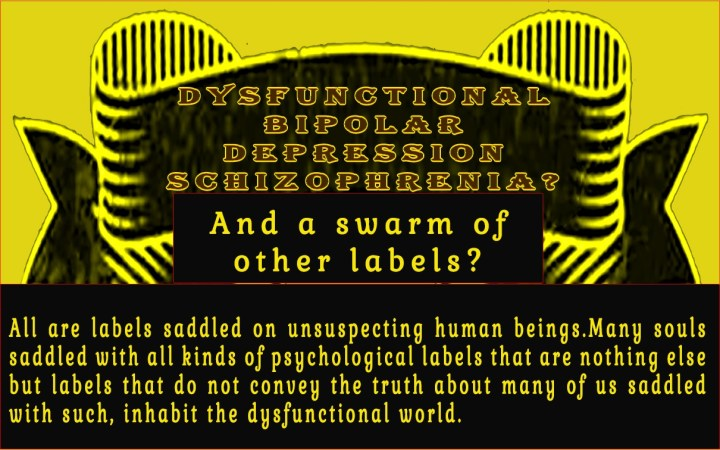 All are labels saddled on us unsuspecting human beings