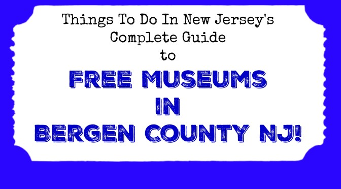 Free Museums in Bergen County NJ - Things to Do In New Jersey