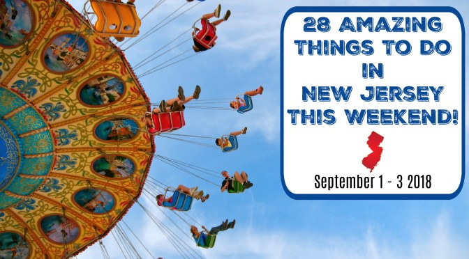 Things To Do In New Jersey This Weekend - September 1-3 2018