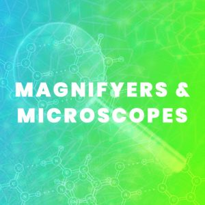 Magnifyers and Microscopes