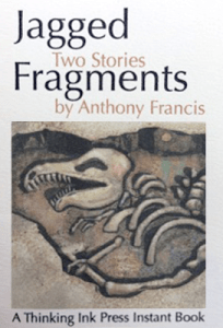 Jagged Fragments: Two Stories by Anthony Francis. Art by Sandi Billingsly