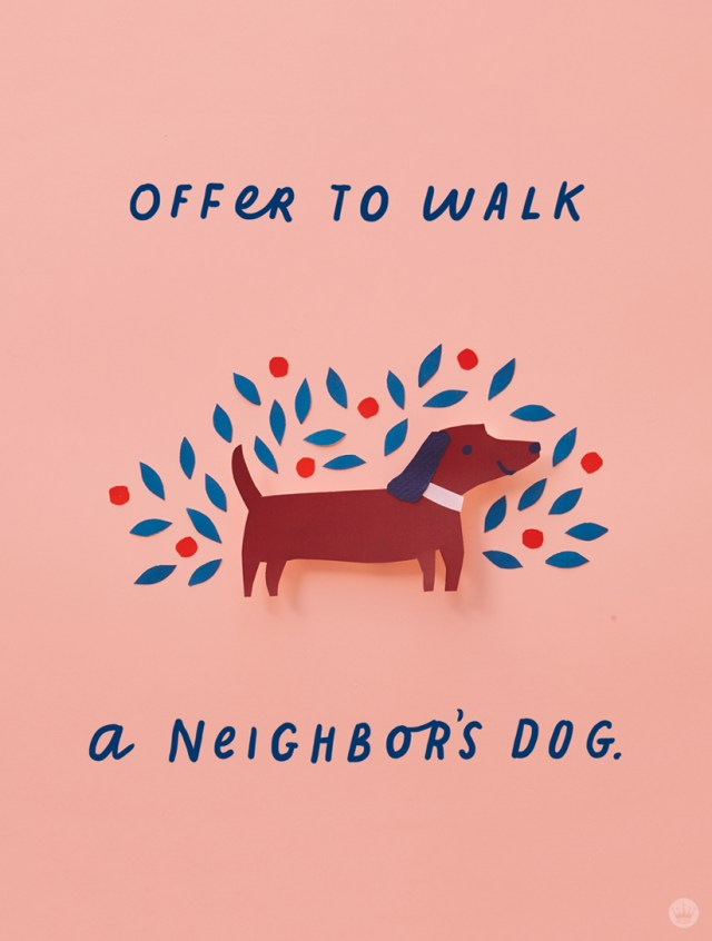 Lettered message: Offer to walk a neighbor's dog.