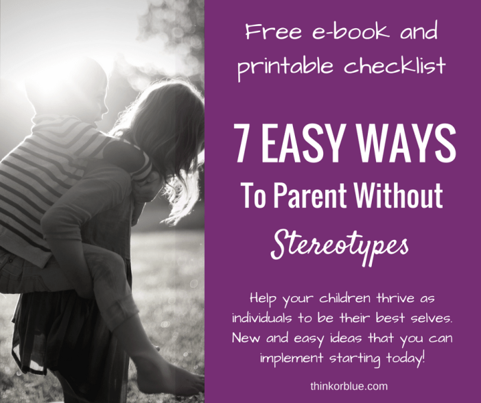 7 Ways to Parent without Stereotypes
