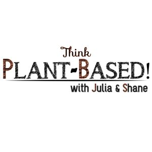Think Plant-Based Podcast With Julia & Shane