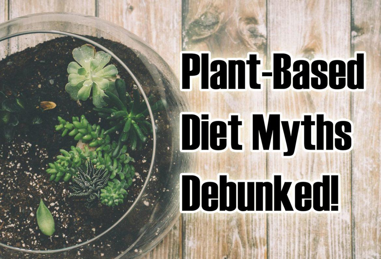Plant-Based Diet Myths Debunked!
