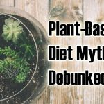 Plant-Based Diet Myths Debunked!