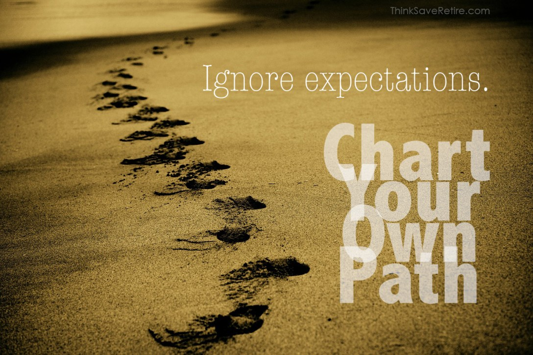 Ignore expectations. Chart Your Own Path.