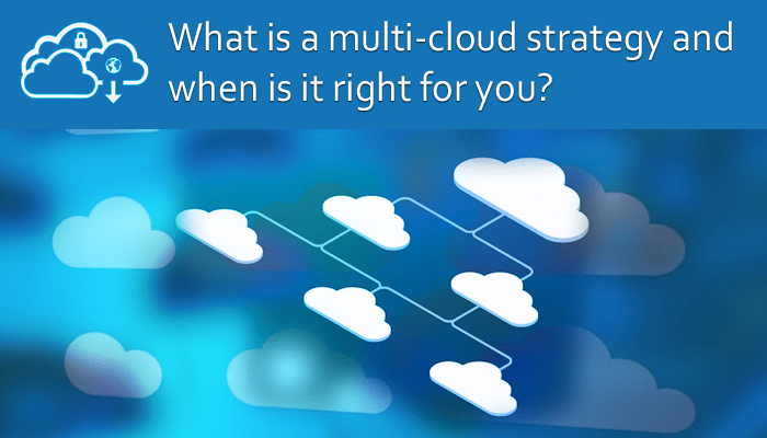 what is multi cloud strategy and when is it right for you
