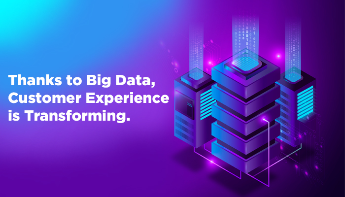 Thanks to Big Data, Customer Experience is Transforming. Here is How